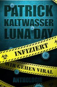 Inifiziert - Wir gehen Viral Eine Anthologie von Patrick Kaltwasser und Luna Day.